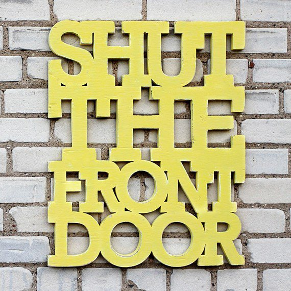 Shut the front door 18x22 handmade sign by WilliamDohman on Etsy