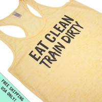 Eat CLEAN Train DIRTY Burnout Tank Razor back  top S - 2XL Free Shipping