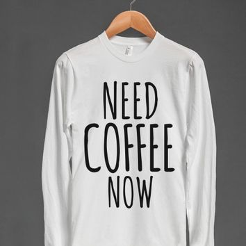 Need Coffee Now Long Sleeve T-Shirt | Long Sleeve Tee | Skreened