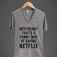 Boyfriend? That's A Funny Way Of Saying Netflix |