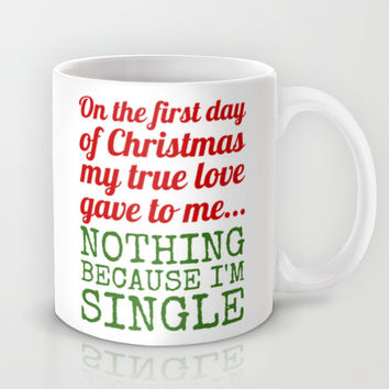 Single On The First Day of Christmas Mug by CreativeAngel | Society6