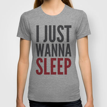 I JUST WANNA SLEEP T-shirt by CreativeAngel | Society6