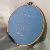 We're All Mad Here - Alice in Wonderland Inspired Embroidered Hoop Art by BeanTown Embroidery