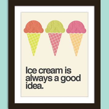 Ice cream poster print: Ice cream is always a good idea