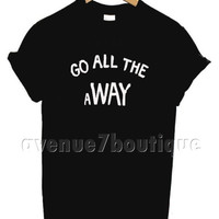 Go all the away  t-shirt Go All The Way away shirt men women Luke Hemmings tee in black 5sos   shirts are available black white maroon