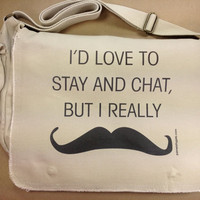 Must Dash Mustache - I&#x27;d Love To Stay And Chat But I Really Mustache - Custom 100% Cotton Canvas Messenger Bag Tote - FREE SHIPPING