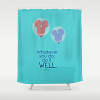 whatever you do do it well Shower Curtain by studiomarshallarts