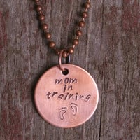 "New Mom Necklace with Handstamped Copper Pendant Reading ""Mom in Training"""