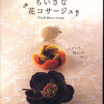 Small Flower Corsage - Japanese Craft Book for Felt, Fabric & Crochet Corsages - B410