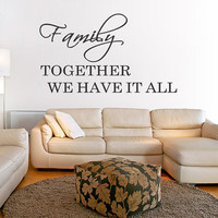 Family Together We Have It All Wall Sticker Decal Words Decals  Lettering Quotes  sticker Vinyl Removable Letters Quote  (166)