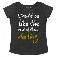 Classic Tee Don't be like the rest of them darling
