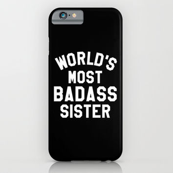 WORLD'S MOST BADASS SISTER (White Art) iPhone & iPod Case by CreativeAngel | Society6