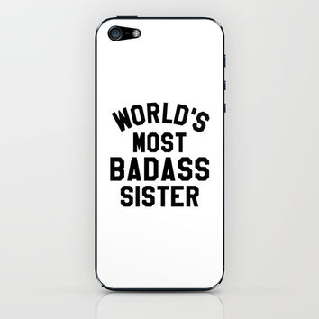 WORLD'S MOST BADASS SISTER iPhone & iPod Skin by CreativeAngel | Society6