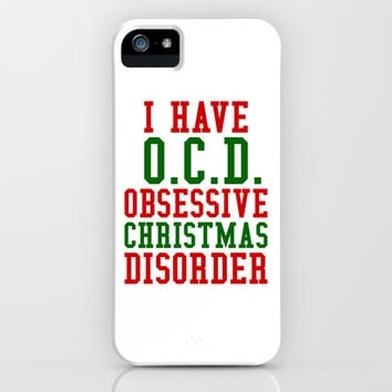 I Have O.C.D. Obsessive Christmas Disorder iPhone & iPod Case by CreativeAngel | Society6