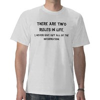 There are two rules in life., 1. Never give out... Tshirt from Zazzle.com