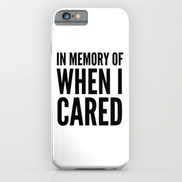 IN MEMORY OF WHEN I CARED iPhone & iPod Case by CreativeAngel | Society6
