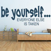 Be Yourself Everyone Else Is Taken Bedroom Quote Wall Art Decal
