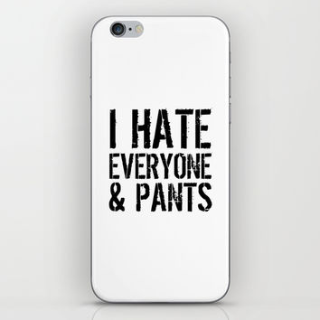 I Hate Everyone and Pants iPhone & iPod Skin by CreativeAngel | Society6