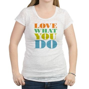 Love What You Do Womens Burnout Tee
