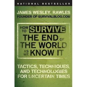 Amazon.com: How to Survive the End of the World as We Know It: Tactics, Techniques, and Technologies for Uncertain Times (9780452295834): James Wesley Rawles: Books