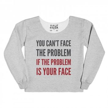 YOU CAN'T FACE THE PROBLEM IF THE PROBLEM IS YOUR FACE CRIMSON ID10302320 | | Skreened