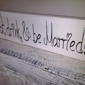 Eat Drink & Be Married Wedding Sign - Anniversary party - Bar Sign - Wedding Table - Reception decor