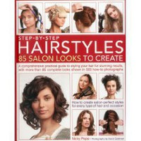 Step-by-Step Hairstyles: 85 Salon Looks to Create: A comprehensive guide to styling your hair for...
