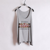 If I Had A British Accent I&#x27;d Never Shut Up - Women Tank Top - Grey - Sides Straight
