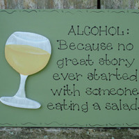 Hand Painted Wooden Green Wine Sign, &quot;ALCOHOL. Because no great story ever started with someone eating a salad.&quot;