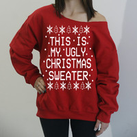 This Is My UGLY CHRISTMAS SWEATER. Sizes S-4xL. Slouchy off-the-shoulder sweatshirt. Ugly sweater party.