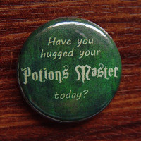 "Pin or Magnet - CHP02 - Have you Hugged your Potions Master Today - Harry Potter - 1"" inch Pinback Button Badge or Fridge Magnet"