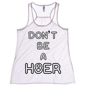 Don't Be A Hater Womens Flowy Tank