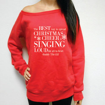 """Off-Shoulder """"Best Way To Spread Christmas Cheer Is Singing Loud for All to Hear"""" Buddy-The-Elf Sweater. Ugly Christmas Sweater Contest."""
