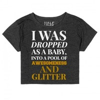 I Was Dropped As A Baby Into Awesomeness And Glitter Crop