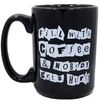 Fill With Coffee and No One Gets Hurt Mug