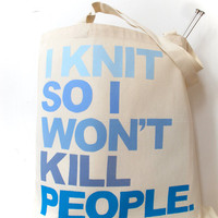 Blue I Knit So I Won't Kill Tote by astorknot on Etsy
