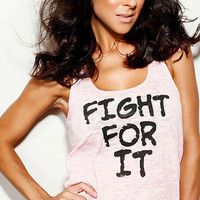 Fight For It.  Burnout Tank 20% of purchase price donated to St. Jude's.  Size LARGE