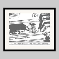 I'd Rather Be at the Record Store Print- Bob Dylan Records- Gray (Mat included)