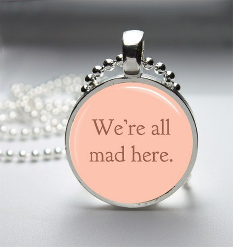 We&#x27;re All Mad Here Alice In Wonderland Glass Tile Bezel Round Pendant