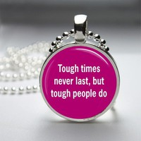 Tough Times Never Last Glass Tile Bezel Pendant Necklace