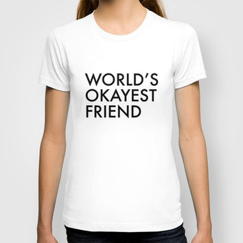World's okayest friend T-shirt by Trend | Society6