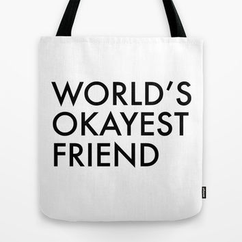 World's okayest friend Tote Bag by Trend | Society6