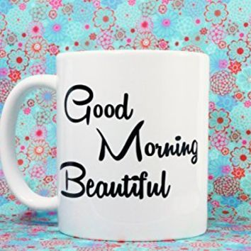Good Morning BEAUTIFUL Ceramic Coffee Mug, 11 oz. Coffee Cup. Can be used as a Travel Mug.