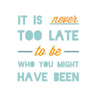 Never too late 8x10 Print - George Elliot
