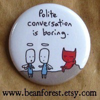 polite conversation is boring by beanforest on Etsy