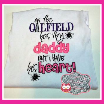 oilfield has my daddy but i have his heart, embroidered shirt, baby bodysuit, baby shower gift, oilfield daddy shirt