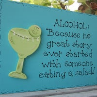 "Hand Painted Wooden Blue Funny Drink Sign, "" Alcohol: Because No Great Story Started With Someone Eating a Salad."""