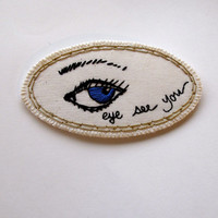 Embroidered eye brooch quirky jewelry Made to order