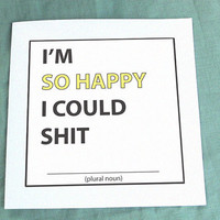 """I'm So Happy I Could Shit..."" Fill in the Blank Card"