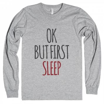 Ok, But First Sleep Long Sleeve T-shirt Idd12121605-T-Shirt